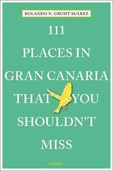 Rolando G. Suárez: 111 Places in Gran Canaria That You Shouldn't Miss, Buch