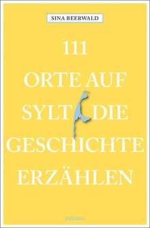 Sina Beerwald: 111 Orte auf Sylt, die Geschichte erzählen, Buch