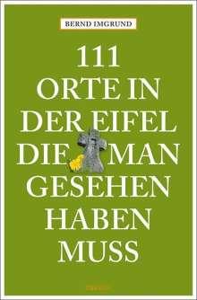 Bernd Imgrund: 111 Orte in der Eifel, die man gesehen haben muss, Buch