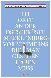 Alexandra Schlennstedt: 111 Orte an der Ostseeküste Mecklenburg-Vorpommerns, die man gesehen haben muss, Buch