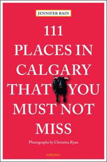 Jennifer Bain: 111 Places in Calgary That You Must Not Miss, Buch