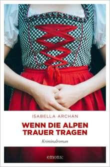 Isabella Archan: Wenn die Alpen Trauer tragen, Buch