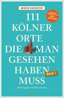 Bernd Imgrund: 111 Kölner Orte, die man gesehen haben muss, Buch
