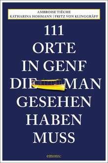 Katharina Hohmann: 111 Orte in Genf, die man gesehen haben muss, Buch