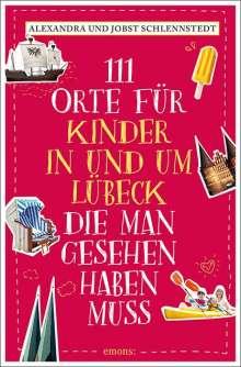 Alexandra Schlennstedt: 111 Orte für Kinder in und um Lübeck, die man gesehen haben muss, Buch