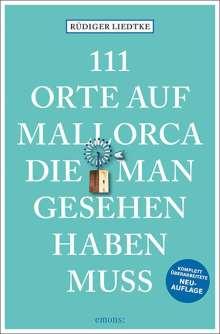 Rüdiger Liedtke: 111 Orte auf Mallorca die man gesehen haben muss, Buch