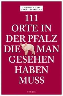 Christina Kuhn: 111 Orte in der Pfalz, die man gesehen haben muss, Buch
