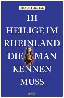 Rüdiger Liedtke: 111 Heilige im Rheinland, die man kennen muss, Buch