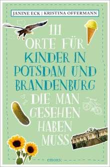 Janine Eck: 111 Orte für Kinder in Potsdam und Brandenburg, die man gesehen haben muss, Buch