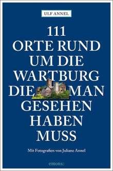 Ulf Annel: 111 Orte rund um die Wartburg, die man gesehen haben muss, Buch