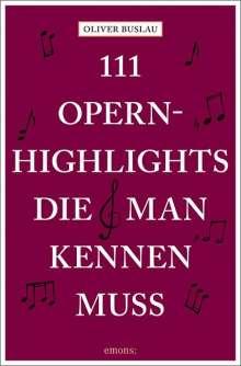 Oliver Buslau: 111 Opernhighlights, die man kennen muss, Buch