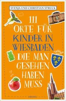 Svenja Struck: 111 Orte für Kinder in Wiesbaden, die man gesehen haben muss, Buch