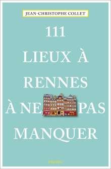 Jean-Christophe Collet: 111 Lieux à Rennes à ne pas manquer, Buch