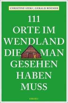 Christine Izeki: 111 Orte im Wendland, die man gesehen haben muss, Buch