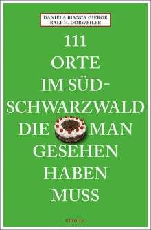 Ralf H. Dorweiler: 111 Orte im Südschwarzwald, die man gesehen haben muss, Buch