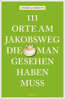 Andreas Drouve: 111 Orte am Jakobsweg, die man gesehen haben muss, Buch