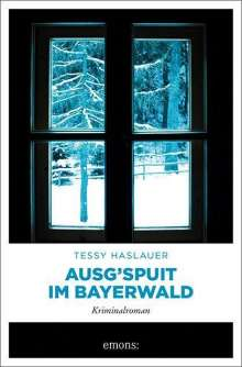 Tessy Haslauer: Ausg'spuit im Bayerwald, Buch