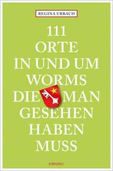 Regina Urbach: 111 Orte in und um Worms, die man gesehen haben muss, Buch