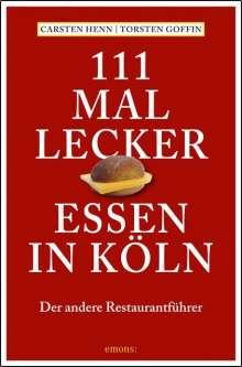 Carsten Sebastian Henn: 111 mal lecker Essen in Köln, Buch