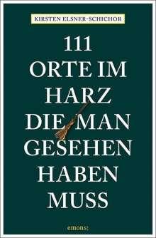 Kirsten Elsner-Schichor: 111 Orte im Harz, die man gesehen haben muss, Buch