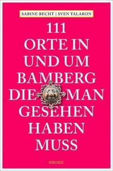 Sabine Becht: 111 Orte in und um Bamberg, die man gesehen haben  muss, Buch