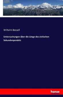 Wilhelm Bessell: Untersuchungen über die Länge des einfachen Sekundenpendels, Buch