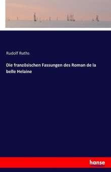 Rudolf Ruths: Die französischen Fassungen des Roman de la belle Helaine, Buch