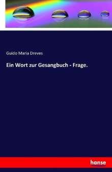 Guido Maria Dreves: Ein Wort zur Gesangbuch - Frage., Buch