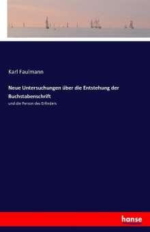 Karl Faulmann: Neue Untersuchungen über die Entstehung der Buchstabenschrift, Buch