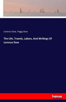Lorenzo Dow: The Life, Travels, Labors, And Writings Of Lorenzo Dow, Buch