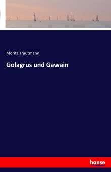 Moritz Trautmann: Golagrus und Gawain, Buch