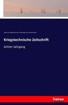 Organ für kriegstechnische Erfindungen und Entdeckungen: Kriegstechnische Zeitschrift, Buch