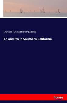 Emma H. Adams (Emma Hildreth): To and fro in Southern California, Buch