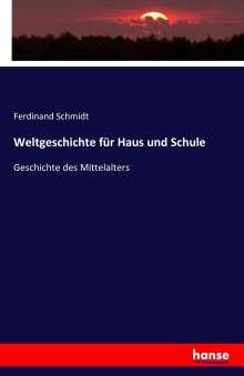 Ferdinand Schmidt: Weltgeschichte für Haus und Schule, Buch