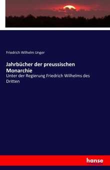 Friedrich Wilhelm Unger: Jahrbücher der preussischen Monarchie, Buch