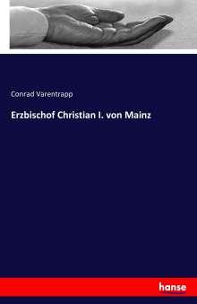 Conrad Varentrapp: Erzbischof Christian I. von Mainz, Buch