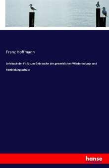 Franz Hoffmann: Lehrbuch der Fisik zum Gebrauche der gewerblichen Wiederholungs und Fortbildungsschule, Buch