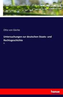 Otto Von Gierke: Untersuchungen zur deutschen Staats- und Rechtsgeschichte, Buch