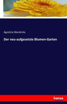 Agostino Mandirola: Der neu-aufgesetzte Blumen-Garten, Buch