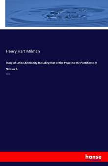 Henry Hart Milman: Story of Latin Christianity Including that of the Popes to the Pontificate of Nicolas 5., Buch