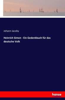 Johann Jacoby: Heinrich Simon - Ein Gedenkbuch für das deutsche Volk, Buch