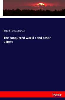 Robert Forman Horton: The conquered world : and other papers, Buch