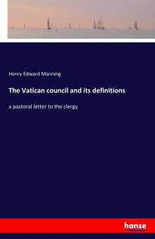 Henry Edward Manning: The Vatican council and its definitions, Buch