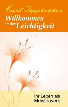 Kurt Tepperwein: Willkommen in der Leichtigkeit, Buch