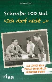 """Norbert Golluch: Schreibe 100 Mal: """"Ich darf nicht ..."""", Buch"""