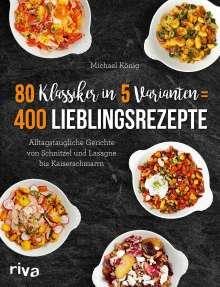 Michael König: 80 Klassiker in 5 Varianten = 400 Lieblingsrezepte, Buch