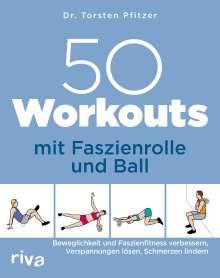 Torsten Pfitzer: 50 Workouts mit Faszienrolle und Ball, Buch