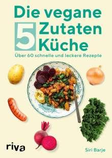 Siri Barje: Die vegane 5-Zutaten-Küche, Buch