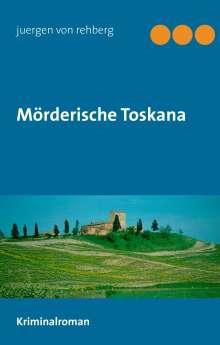 Juergen von Rehberg: Mörderische Toskana, Buch