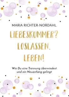Maria Richter-Nordahl: Liebeskummer? Loslassen. Leben!, Buch
